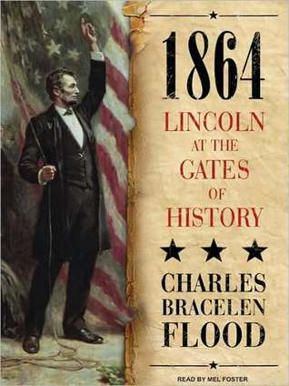 1864: Lincoln at the Gates of History  by  Charles Bracelen Flood