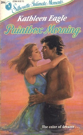 Paintbox Morning (Silhouette Intimate Moments, #284)  by  Kathleen Eagle