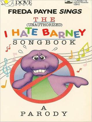(The Unauthorized) I Hate Barney Songbook: A Parody  by  Tony Haynes