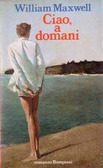 Ciao, a domani  by  William Maxwell