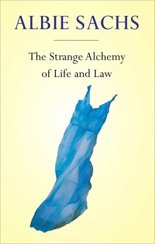 The Strange Alchemy of Life and Law  by  Albie Sachs