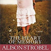The Heart of Memory: A Novel