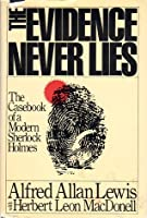 The Evidence Never Lies: The Casebook of a Modern Sherlock Holmes