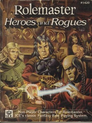 Heroes and Rogues (Rolemaster 2nd Edition, #1420) Troy Christensen
