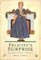 Felicity's Surprise: A Christmas Story (American Girls: Felicity, #3)