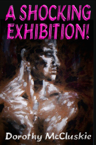 A Shocking Exhibition!  by  Dorothy McCluskie