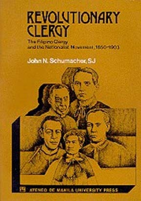 Revolutionary Clergy: The Filipino Clergy and the Nationalist Movement, 1850-1903 John N. Schumacher