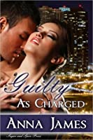 Guilty As Charged  (The Bradford Sisters Trilogy, #1)