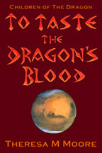 To Taste The Dragons Blood  by  Theresa M. Moore