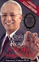 Wealth Within Your Reach: Pera Mo, Palaguin Mo!