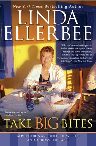 Take Big Bites: Adventures Around the World and Across the Table  by  Linda Ellerbee