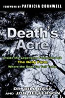 Death's Acre: Inside the Legendary Forensic Lab - The Body Farm - Where the Dead Do Tell Tales