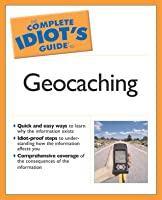 The Complete Idiot's Guide to Geocaching