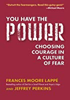 You Have the Power: Choosing Courage in a Culture of Fear