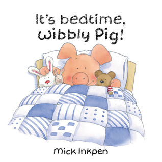 Its bedtime, Wibbly Pig! Mick Inkpen