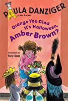 Orange You Glad It's Halloween, Amber Brown? (A is for Amber)