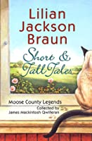 Short and Tall Tales: Moose County Legends Collected by James Mackintosh Qwilleran