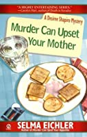 Murder Can Upset Your Mother (Desiree Shapiro Mystery, #8)