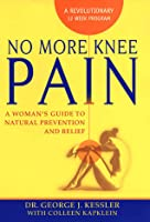 No More Knee Pain: A Woman's Guide To Natural Prevention And Relief
