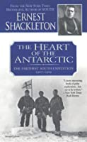 The Heart of the Antarctic: The Farthest South Expedition 1907-1909