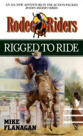 Rodeo Riders: Rigged to Ride  by  Mike Flanagan