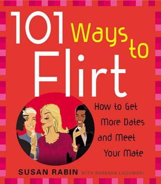 101 Ways to Flirt: How to Get More Dates and Meet Your Mate Susan Rabin