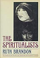 The Spiritualists: The Passion for the Occult in the Nineteenth and Twentieth Centuries