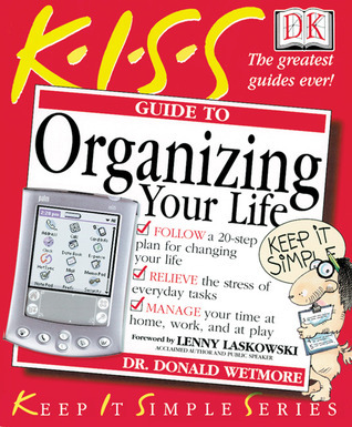 KISS Guide to Organizing Your Life (Keep It Simple Series)  by  Donald Wetmore