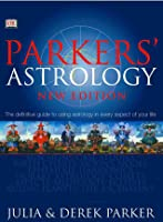 Parker's Astrology: The Definitive Guide to Using Astrology in Every Aspect of Your Life (New Edition)
