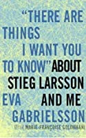 """""""There Are Things I Want You to Know"""" About Stieg Larsson and Me: 1030"""