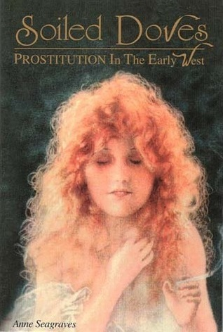Soiled Doves: Prostitution in the Early West Anne Seagraves
