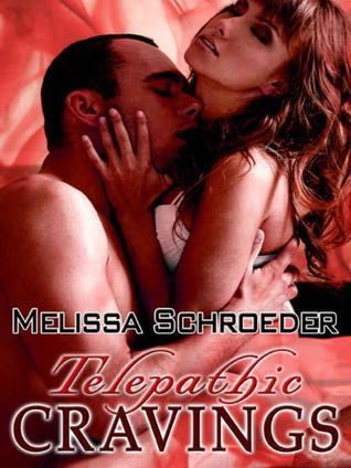 Telepathic Cravings  by  Melissa Schroeder