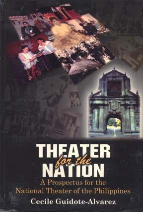 Theater for the Nation: A Prospectus for the National Theater of the Philippines  by  Cecille Guidote-Alvarez