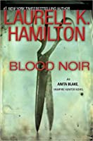 Blood Noir (Anita Blake, Vampire Hunter #16)