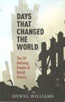 Days That Changed the World: The 50 Defining Events of World History