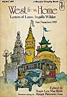 West from Home: Letters of Laura Ingalls Wilder, San Francisco, 1915  (Little House #11)