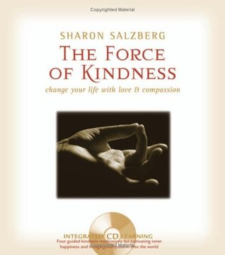 The Force of Kindness: Change Your Life with Love & Compassion Sharon Salzberg