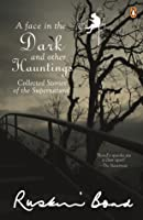 A Face in the Dark and Other Hauntings : Collected Stories of the Supernatural