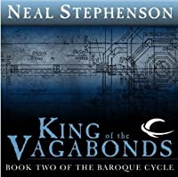 King of the Vagabonds (The Baroque Cycle, Vol. 1, Book 2)