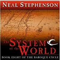 The System of the World (The Baroque Cycle, Vol. 3, Book 8)