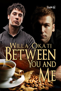 Between You and Me  by  Willa Okati