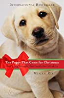 The Puppy That Came for Christmas: How a Dog Brought One Family the Gift of Joy