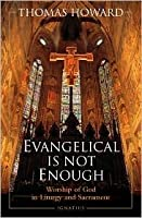 Evangelical Is Not Enough: Worship of God in Liturgy and Sacrament