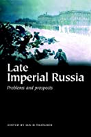 Late Imperial Russia: Problems and Prospects