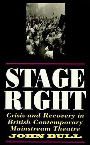 Stage Right: Crisis and Recovery in British Contemporary Mainstream Theatre John Bull