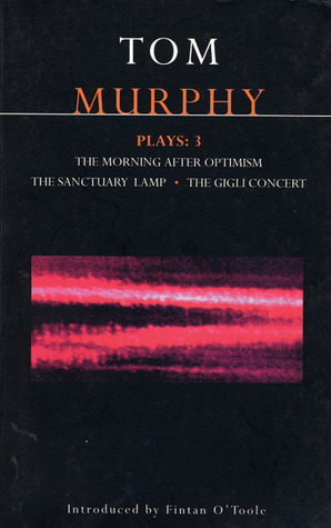 Plays 3: The Morning After Optimism / The Sanctuary Lamp / The Gigli Concert  by  Tom    Murphy