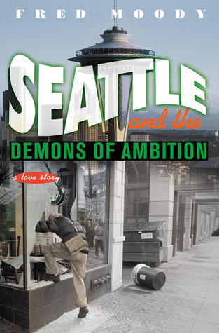 Seattle and the Demons of Ambition: A Love Story  by  Fred Moody
