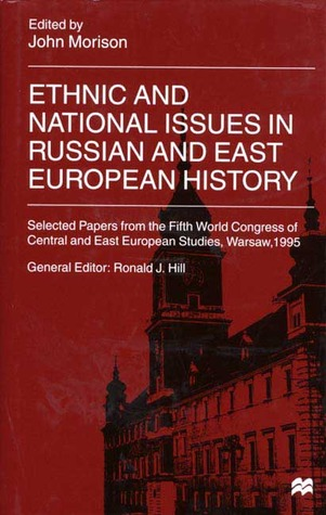 Ethnic And National Issues In Russian And East European History: Selected Papers From The Fifth World Congress Of Central And East European Studies, Warsaw, 1995  by  John Morison
