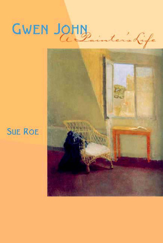 Gwen John: A Painters Life  by  Sue Roe