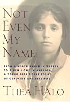 Not Even My Name: From a Death March in Turkey to a New Home in America, a Young Girl's True Story of Genocide and Survival